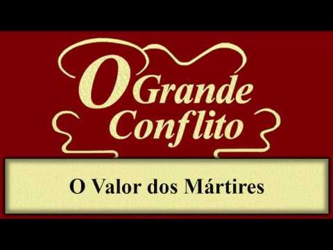 O Grande Conflito - Capítulo 02 - O Valor dos Mártires