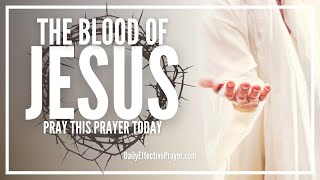 Prayer For Releasing The Power And Blood Of Jesus | Pleading Christ Blood