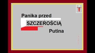 Panika przed SZCZEROŚCIĄ Putina