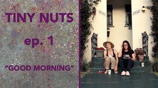 TINY NUTS | Ep. 1 |