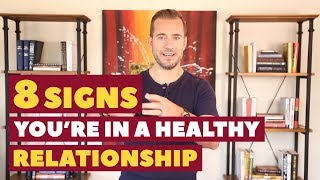 8 Signs Youre In A Healthy Relationship Dating Advice For Women By Mat Boggs