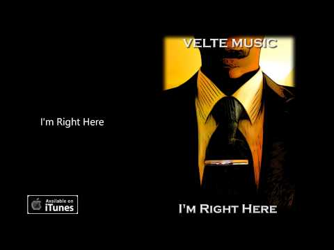 """Im Right Here"" - VELTE MUSIC"