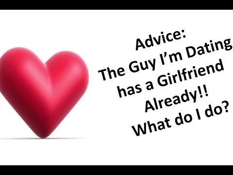 The man im dating has a girlfriend