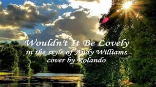 Wouldn't It Be Loverly - Andy Williams cover