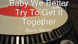 Baby We Better Try To Get It Together Barry White