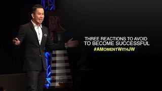 A Moment With JW | Three Reactions to Avoid to Become Successful