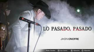 Lo Pasado, Pasado (Audio) - Jhon Onofre  (Video)