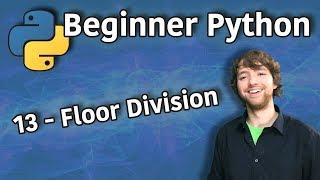 Beginner Python Tutorial 13 - Floor Division (Double Forward Slash)