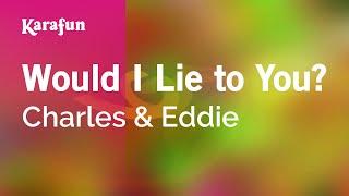 Karaoke Would I Lie to You? - Charles & Eddie *