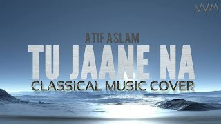 Tu Jaane Na | Atif Aslam | Classical Music Cover | (Soothing Unplugged Music)