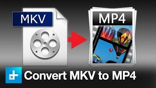 How To Convert An MKV File To An MP4