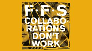 FFS - Collaborations Don't Work (Official Audio)