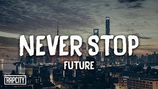Future - Never Stop (Lyrics)