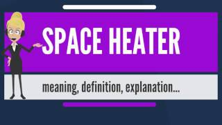 What is SPACE HEATER? What does SPACE HEATER mean? SPACE HEATER meaning, definition & explanation