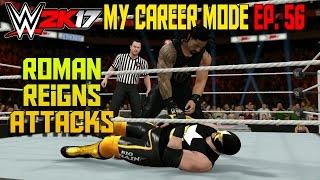 Roman Reigns Attacks! - WWE 2K17 My Career Mode Gameplay Ep. 56 (MyCareer Part 56)
