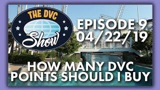 How Many Disney Vacation Club Points Should I Buy? | DVC Show | 04/22/19