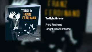 Franz Ferdinand - Twilight Omens | Tonight: Franz Ferdinand