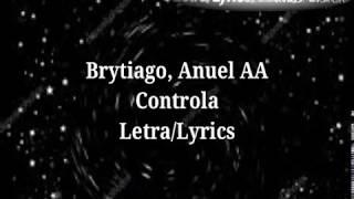 Brytiago , Anuel AA   Controla (LetraLyrics)