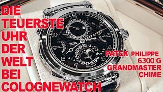 DIE TEUERSTE UHR DER WELT Bei Colognewatch / PATEK PHILIPPE 6300G GRANDMASTER CHIME