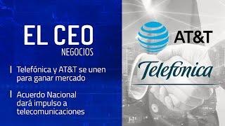 El Ceo - Negocios: Telefónica y AT&T se unen     Acuerdo Nacional dará impulso a telecomunicaciones