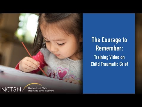 The Courage to Remember: Training Video on Child Traumatic Grief ...