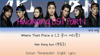 Where That Place Is (그 곳이 어디든) Hwarang OST- Han Dong Geun (한동근) Han/Rom/Eng Lyrics |마크 세훈