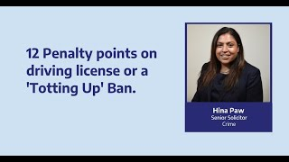 12 penalty points on driving license or a totting up ban I Hina Paw I Murria Solicitors