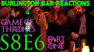 Game Of Thrones // Burlington Bar Reactions // S8E6 PART ONE Reaction!!!