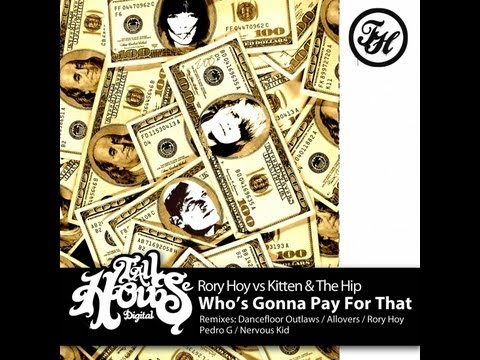 Rory Hoy V Kitten & The Hip - Who's Gonna Pay For That (Radio) Edit