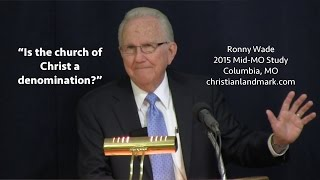 Ronny Wade - Is The Church Of Christ A Denomination?