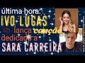 ÚLTIMA HORA: Ivo Lucas lança canção dedicada a Sara Carreira