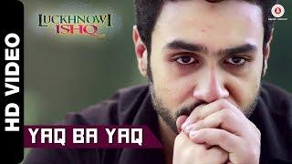 Yaq Ba Yaq - Song Video - Luckhnowi Ishq