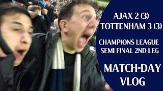 Ajax 2 Tottenham 3 | TOTTENHAM REACH THE CHAMPIONS LEAGUE FINAL | Matchday Vlog