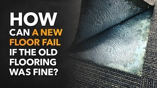 How Can a New Floor Fail If the Old Flooring Was Fine?