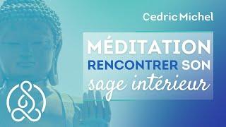 Méditation Rencontrez Son SAGE Intérieur 🌼 Cédric Michel