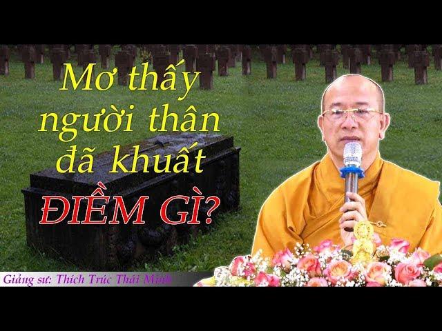 Chiêm Bao Mơ Thấy Người Thân Đã Khuất Là Điềm Báo Gì? Lành Hay Dữ? – Thầy Thích Trúc Thái Minh