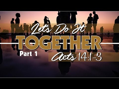 Let's Do It Together Pt. 1 – Acts 14:1-3