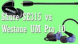 Shure SE315 vs Westone UM Pro 10