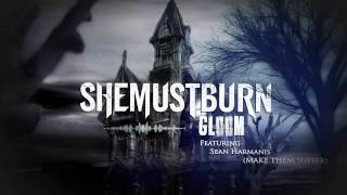 She Must Burn - Gloom Feat. Sean Harmanis (Make Them Suffer)
