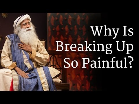 Why Is Breaking Up So Painful? | Sadhguru