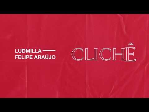 Clichê (part. Felipe Araújo) – Ludmilla