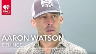 Aaron Watson | Five Things