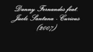 Danny Fernandes feat. Juelz Santana - Curious (2007)