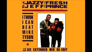 Dj Jazzy Jeff and the Fresh Prince - I Think I Can Beat Mike Tyson (Dj Lee's Extended Mix Re Edit)