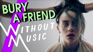 BILLIE EILISH - Bury A Friend (#WITHOUTMUSIC Parody)