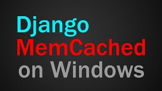 How to use Django Memcached on Windows