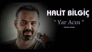 HALİT BİLGİÇ '' YAR ACISI ''  ( Official Audio ) YENİ
