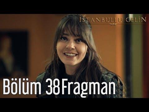 İstanbullu Gelin 38. Bölüm Fragman Analizi