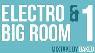 ELECTRO & BIG ROOM HOUSE MIX : EP.1 (Baked)
