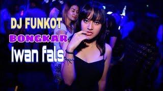Dj funkot bongkar-iwan fals remix 2019